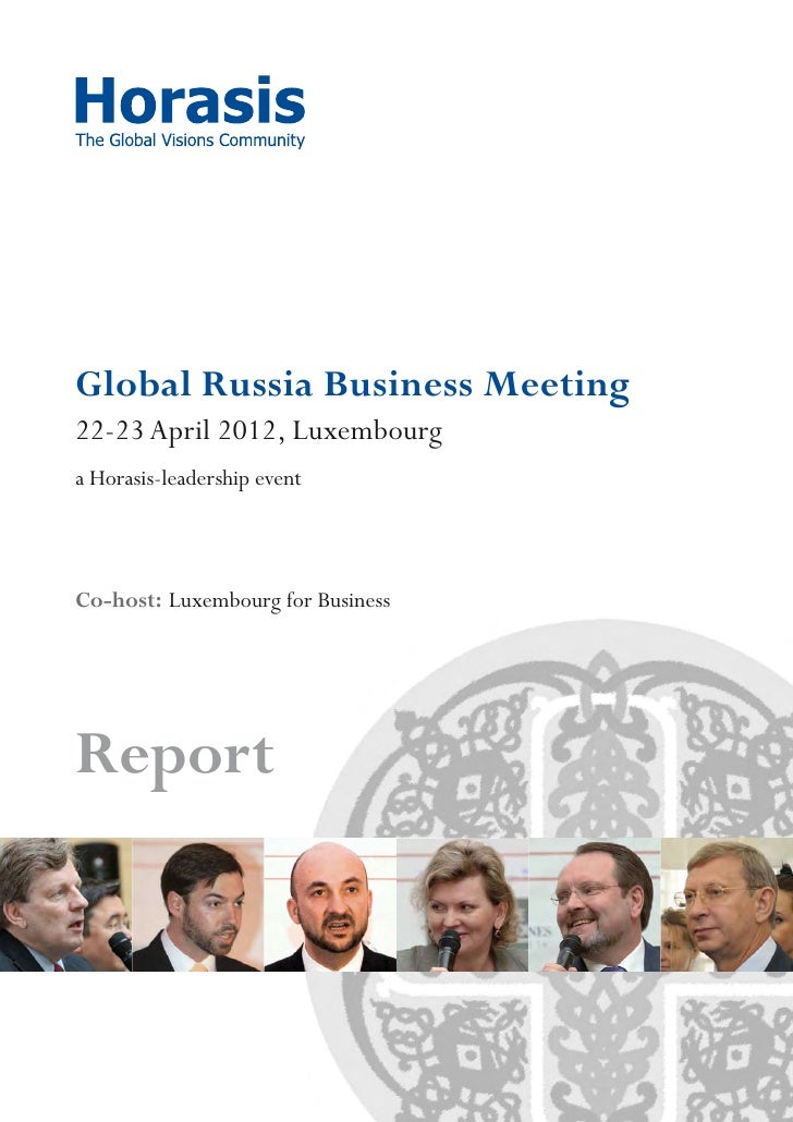 Global Russia Business Meeting22-23 April 2012, Luxembourga Horasis-leadership eventCo-host: Luxembourg for BusinessReport