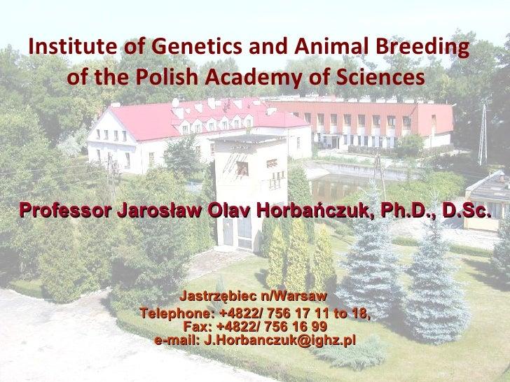 Institute of Genetics and Animal Breeding of the Polish Academy of Sciences  Jastrzębiec n/Warsaw  Telephone: +4822/ 756 1...