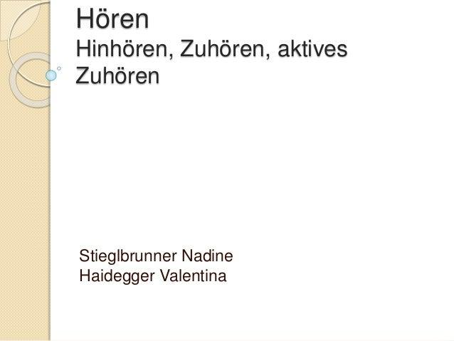 Hören  Hinhören, Zuhören, aktives  Zuhören  Stieglbrunner Nadine  Haidegger Valentina