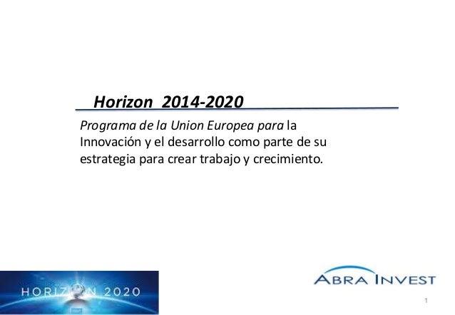 Horizon 2014-2020 Programa de la Union Europea para la Innovación y el desarrollo como parte de su estrategia para crear t...