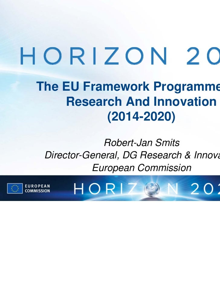 The EU Framework Programme For    Research And Innovation          (2014-2020)              Robert-Jan Smits Director-Gene...