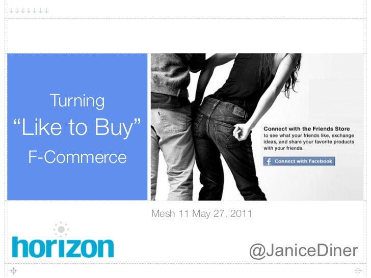 "Turning""Like to Buy"" F-Commerce                Mesh 11 May 27, 2011                                   @JaniceDiner"