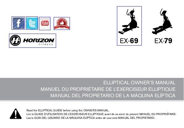 EX-69  EX-79  ELLIPTICAL OWNER'S MANUAL MANUEL DU PROPRIÉTAIRE DE L'EXERCISEUR ELLIPTIQUE MANUAL DEL PROPIETARIO DE LA MÁQ...