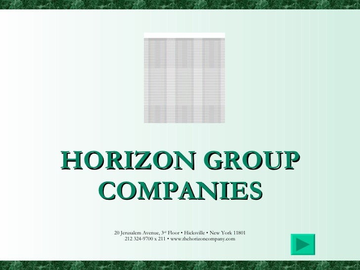 HORIZON GROUP COMPANIES 20 Jerusalem Avenue, 3 rd  Floor • Hicksville • New York 11801 212 324-9700 x 211 • www.thehorizon...