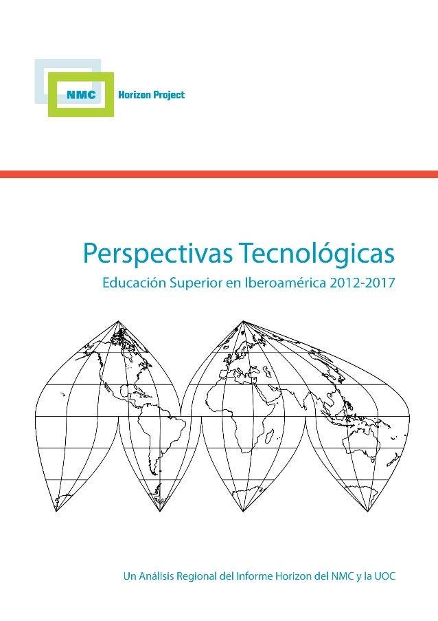 Perspectivas tecnológicas: educación superior en Iberoamérica 2012-2017Un Análisis Regional del Informe Horizon del NMC y ...