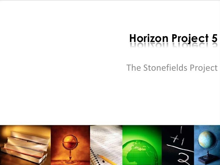 Horizon Project 5<br />The Stonefields Project<br />