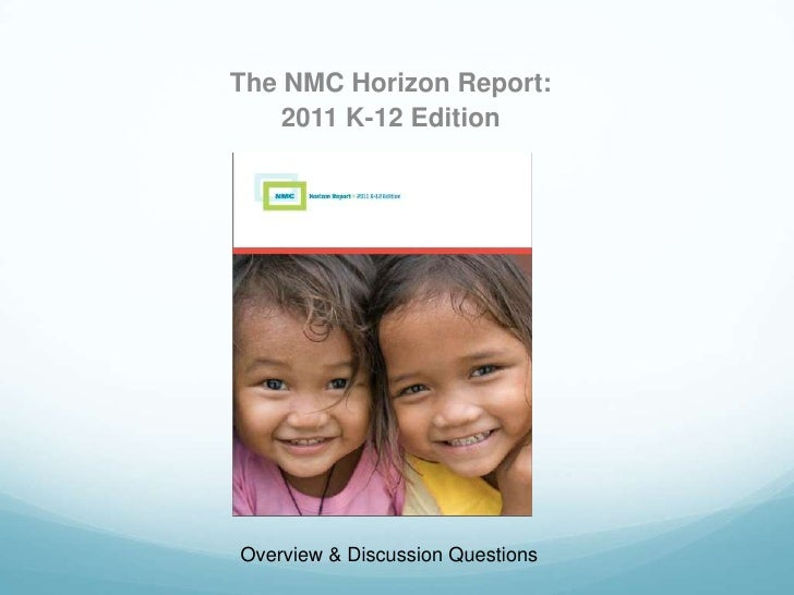 The NMC Horizon Report:    2011 K-12 EditionOverview & Discussion Questions