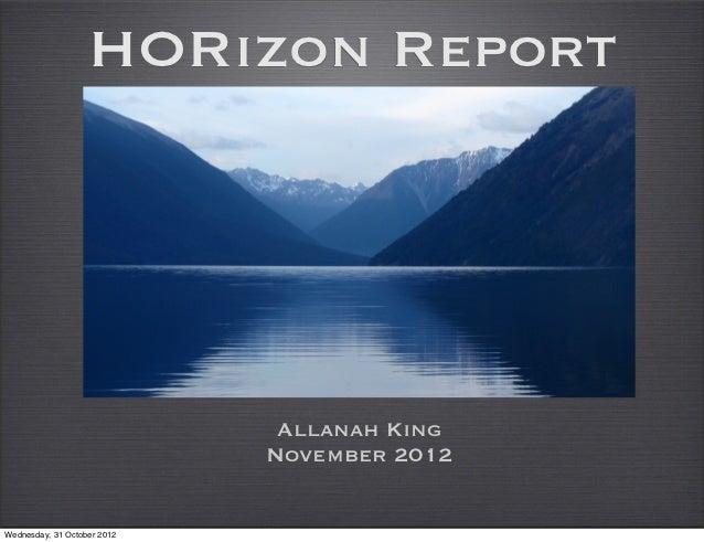 HORizon Report                              Allanah King                             November 2012Wednesday, 31 October 2012