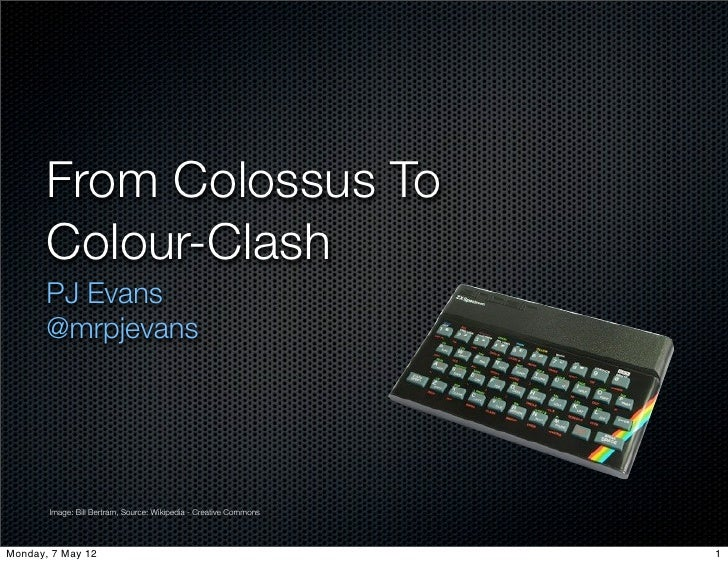 From Colossus To       Colour-Clash       PJ Evans       @mrpjevans       Image: Bill Bertram, Source: Wikipedia - Creativ...
