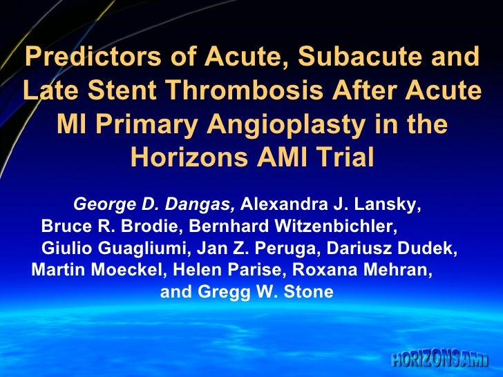 Predictors of Acute, Subacute and Late Stent Thrombosis After Acute MI Primary Angioplasty in the Horizons AMI Trial Georg...