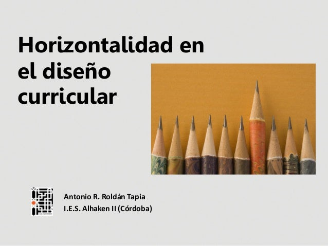 Horizontalidad enel diseñocurricular    Antonio R. Roldán Tapia    I.E.S. Alhaken II (Córdoba)