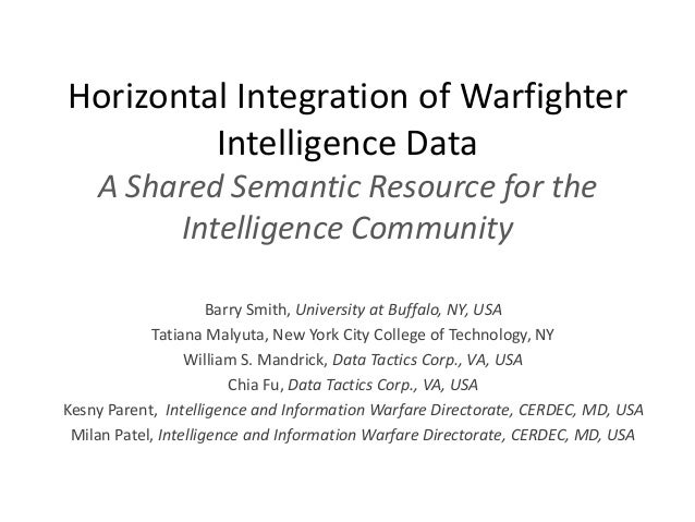 Horizontal Integration of WarfighterIntelligence DataA Shared Semantic Resource for theIntelligence CommunityBarry Smith, ...