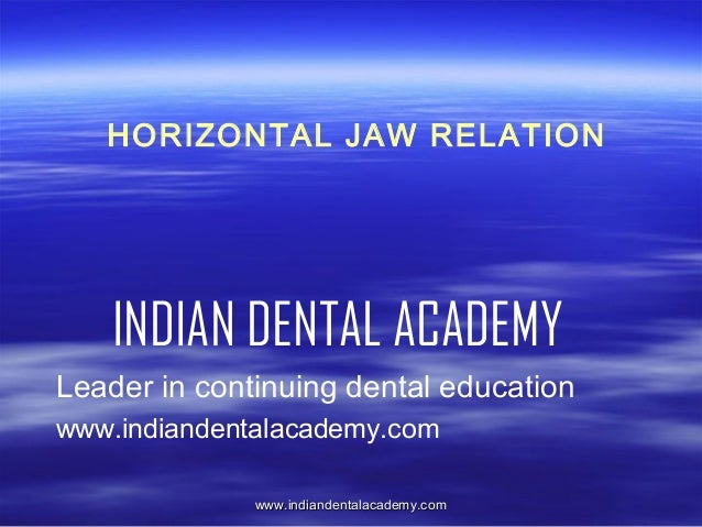 Horizontal jaw relations  /certified fixed orthodontic courses by Indian dental academy