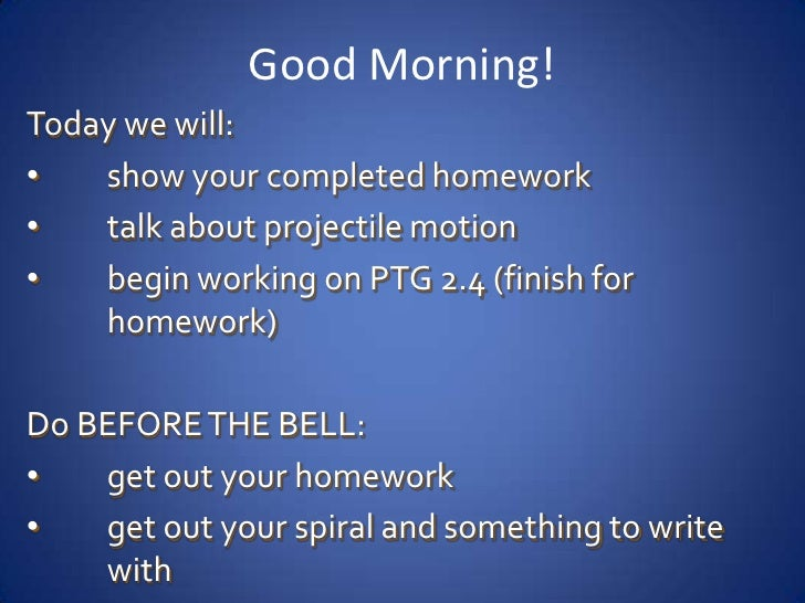 Good Morning!<br />Today we will:<br /><ul><li>show your completed homework