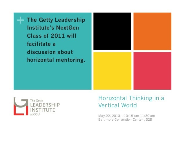 +Horizontal Thinking in aVertical WorldMay 22, 2013 | 10:15 am-11:30 amBaltimore Convention Center , 328The Getty Leadersh...