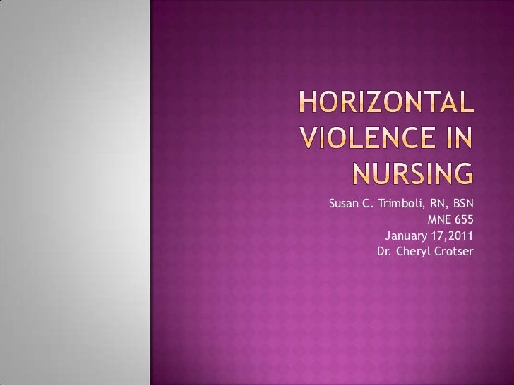 horizontal violence in nursing Horizontal violence in the nursing work environment: beyond oppressed group behavior a dissertation submitted to the graduate faculty of the.
