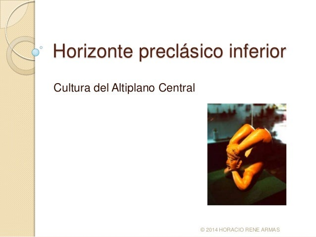 Horizonte preclásico inferior Cultura del Altiplano Central  © 2014 HORACIO RENE ARMAS