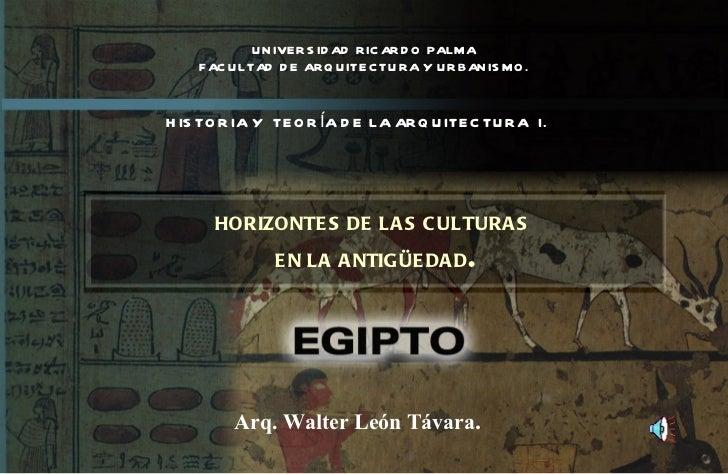 HORIZONTES DE LAS CULTURAS  EN LA ANTIGÜEDAD . UNIVERSIDAD RICARDO PALMA FACULTAD DE ARQUITECTURA Y URBANISMO. HISTORIA Y ...