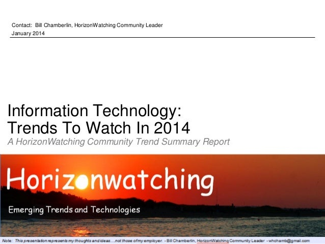Contact: Bill Chamberlin, HorizonWatching Community Leader January 2014  Information Technology: Trends To Watch In 2014 A...