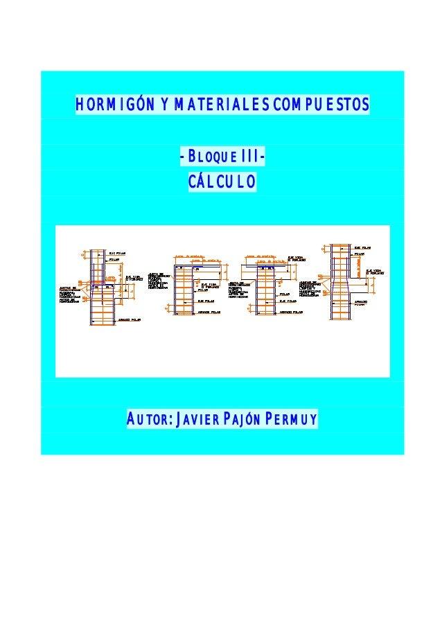 HORMIGÓN Y MATERIALES COMPUESTOS - BLOQUE III- CÁLCULO AUTOR: JAVIER PAJÓN PERMUY