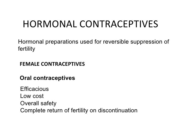 HORMONAL CONTRACEPTIVES Hormonal preparations used for reversible suppression of fertility FEMALE CONTRACEPTIVES Oral cont...