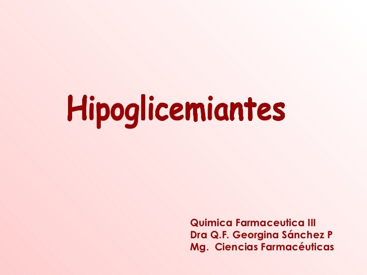 Hipoglicemiantes Quimica Farmaceutica III Dra Q.F. Georgina Sánchez P Mg.  Ciencias Farmacéuticas