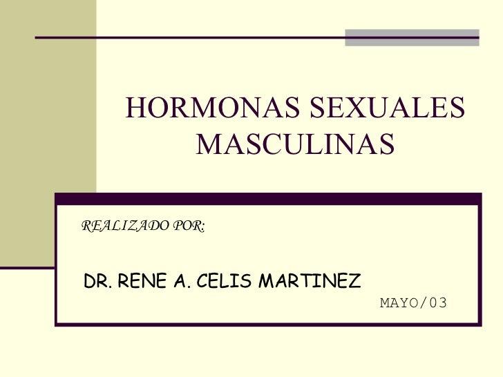 HORMONAS SEXUALES MASCULINAS REALIZADO POR:  DR. RENE A. CELIS MARTINEZ   MAYO/03