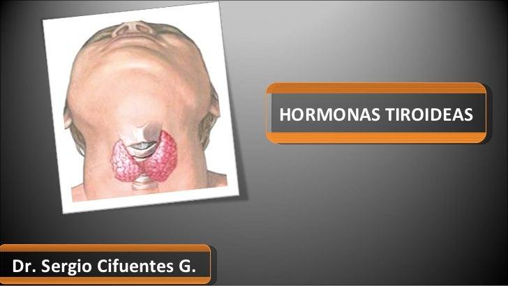HORMONAS TIROIDEAS Dr. Sergio Cifuentes G.