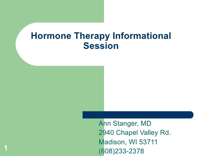 Hormone Therapy Informational Session Ann Stanger, MD 2940 Chapel Valley Rd. Madison, WI 53711 (608)233-2378