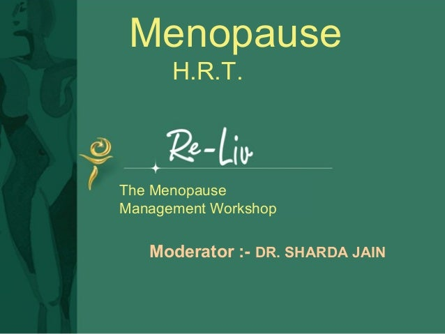 The Menopause Management Workshop Menopause H.R.T. Moderator :- DR. SHARDA JAIN