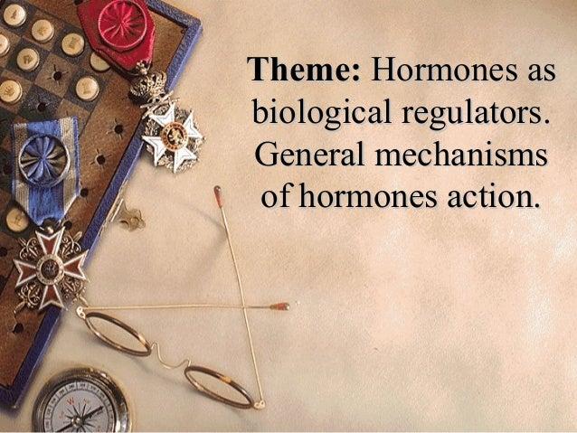 ThemeTheme:: Hormones asHormones as biological regulators.biological regulators. General mechanismsGeneral mechanisms of h...