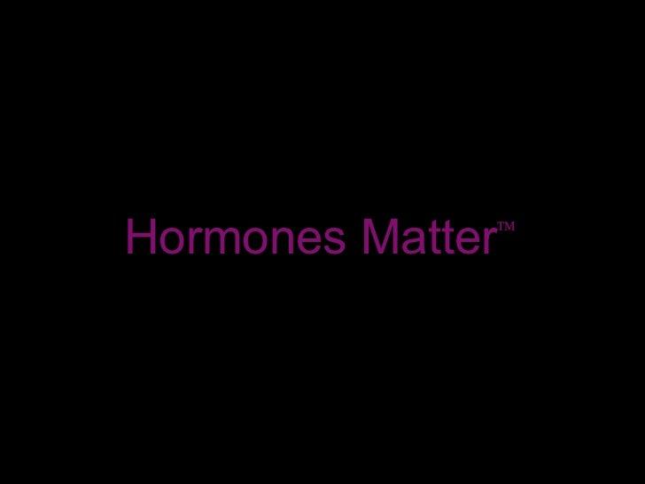 Hormones Matter 