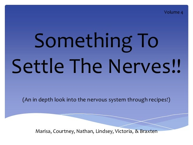 Volume 4  Something ToSettle The Nerves!! (An in depth look into the nervous system through recipes!)      Marisa, Courtne...
