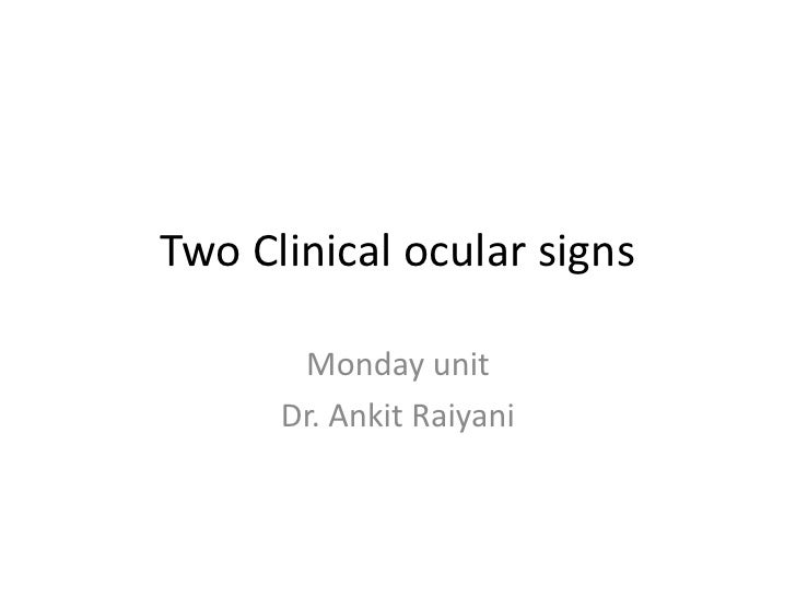 Two Clinical ocular signs       Monday unit      Dr. Ankit Raiyani