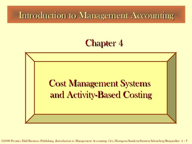 ©2005 Prentice Hall Business Publishing, Introduction to Management Accounting 13/e, Horngren/Sundem/Stratton 4 - 1 ©2008 ...