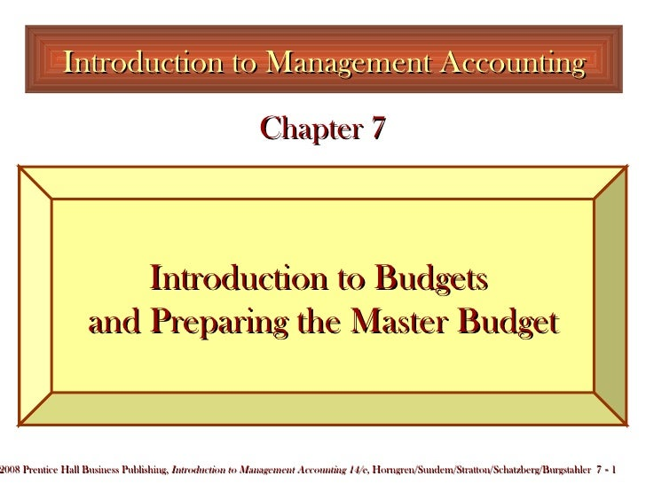 Introduction to Management Accounting Introduction to Budgets  and Preparing the Master Budget Chapter 7