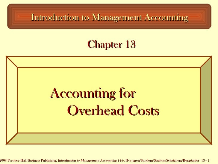 Accounting for  Overhead Costs Introduction to Management Accounting Chapter 13