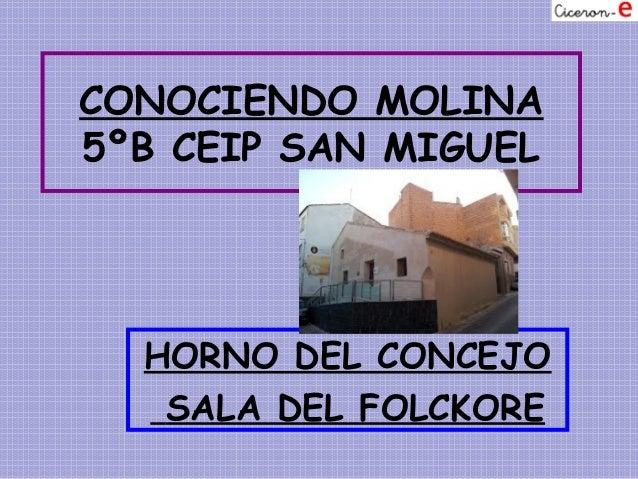 CONOCIENDO MOLINA5ºB CEIP SAN MIGUEL  HORNO DEL CONCEJO   SALA DEL FOLCKORE