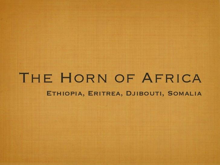 The Horn of Africa  Ethiopia, Eritrea, Djibouti, Somalia