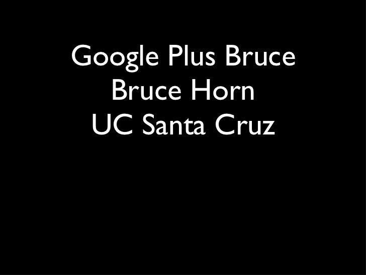 Google Plus Bruce Bruce Horn UC Santa Cruz