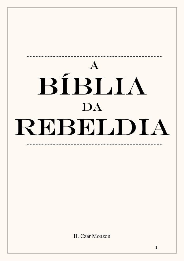 1 ---------------------------------------------- A Bíblia da Rebeldia---------------------------------------------- H. Cza...
