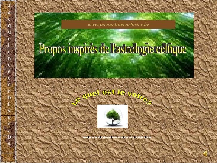 www.jacquelinecorbisier.be Propos inspirés de l'astrologie celtique Le quel est le votre?