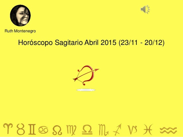 Horóscopo Sagitario Abril 2015 (23/11 - 20/12) Ruth Montenegro