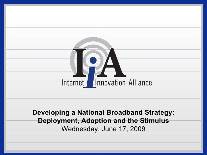 Developing a National Broadband Strategy: Deployment, Adoption and the Stimulus Wednesday, June 17, 2009