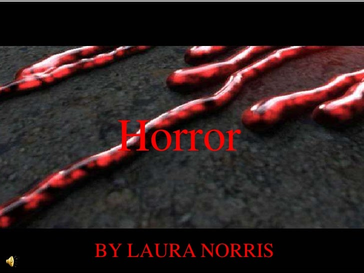 Horror<br />BY LAURA NORRIS<br />