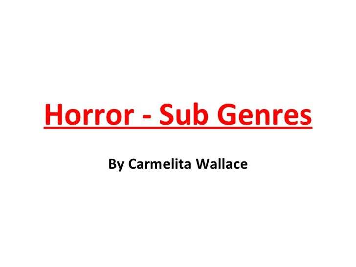 Horror - Sub Genres By Carmelita Wallace