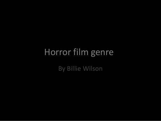 Horror film genre By Billie Wilson