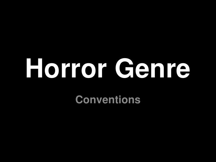 Horror Genre<br />Conventions<br />