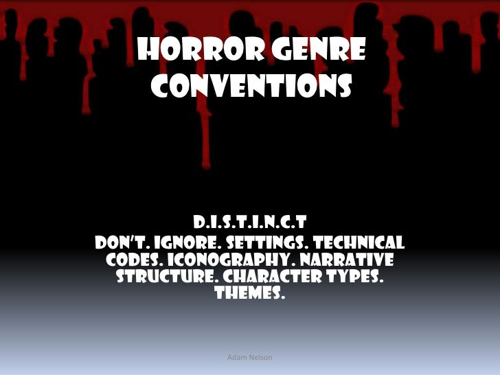 Horror Genre Conventions<br />D.I.S.T.I.N.C.T<br />DON'T. IGNORE. SETTINGS. TECHNICAL CODES. ICONOGRAPHY. NARRATIVE STRUCT...