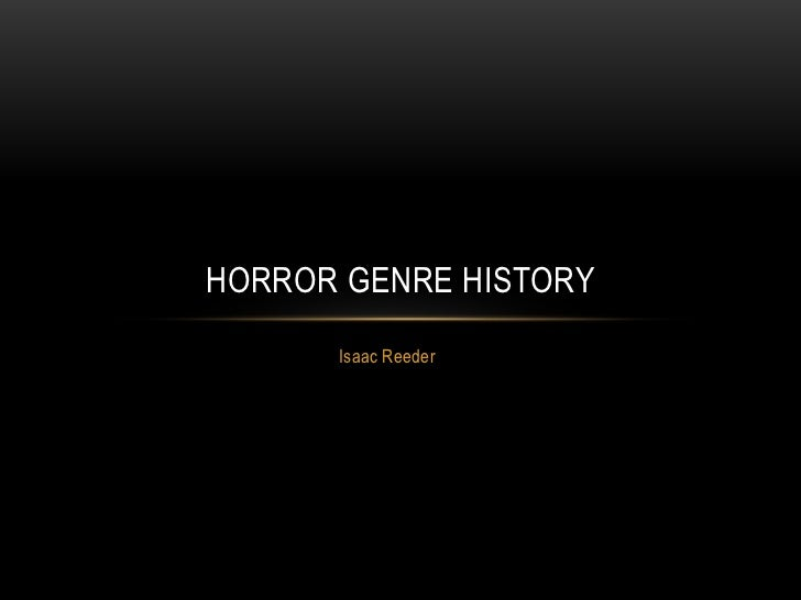 HORROR GENRE HISTORY      Isaac Reeder